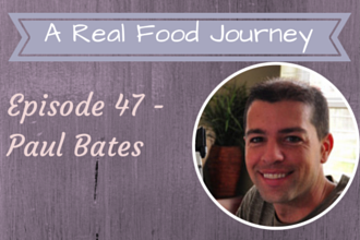 Paul Bates Interview on A Real Food Journey Podcast - Episode 47